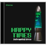 Happy Times - Instrumental Circus (CD)